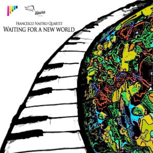 Waiting for a new world Francesco Nastro Quartet